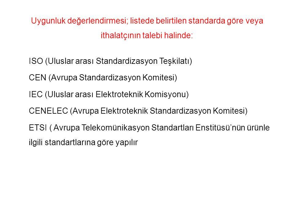 Uygunluk değerlendirmesi; listede belirtilen standarda göre veya ithalatçının talebi halinde: ISO (Uluslar arası Standardizasyon Teşkilatı) CEN (Avrup