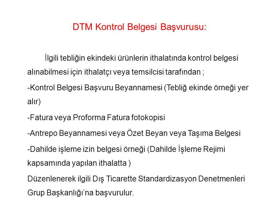 DTM Kontrol Belgesi Başvurusu: İlgili tebliğin ekindeki ürünlerin ithalatında kontrol belgesi alınabilmesi için ithalatçı veya temsilcisi tarafından ;