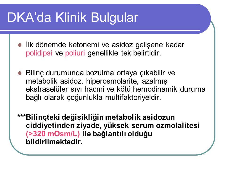DKA'da Klinik Bulgular İlk dönemde ketonemi ve asidoz gelişene kadar polidipsi ve poliuri genellikle tek belirtidir.
