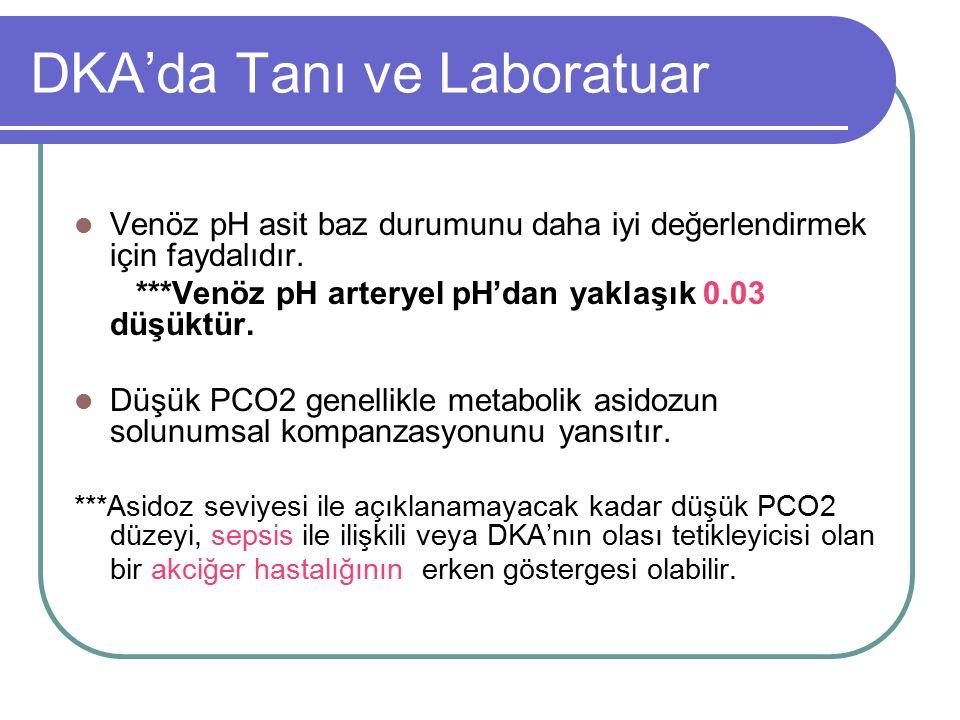 DKA'da Tanı ve Laboratuar Venöz pH asit baz durumunu daha iyi değerlendirmek için faydalıdır.