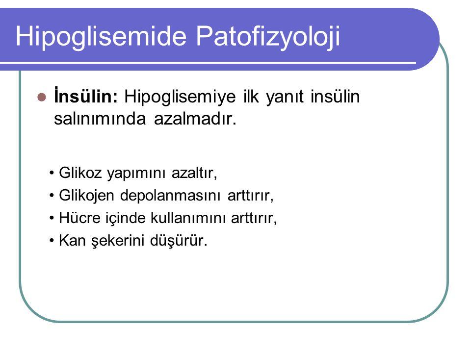 Hipoglisemide Patofizyoloji İnsülin: Hipoglisemiye ilk yanıt insülin salınımında azalmadır.