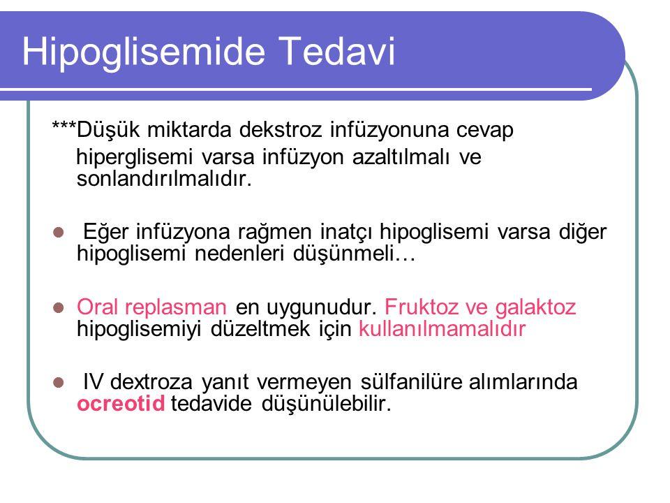 Hipoglisemide Tedavi ***Düşük miktarda dekstroz infüzyonuna cevap hiperglisemi varsa infüzyon azaltılmalı ve sonlandırılmalıdır.