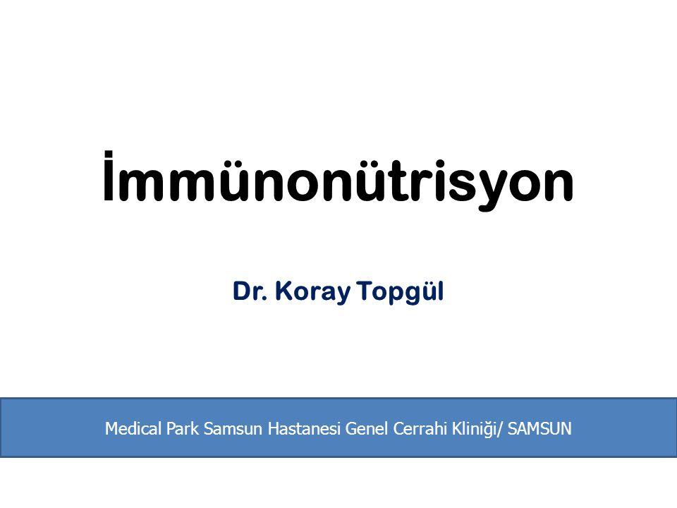 İ mmünonütrisyon Dr. Koray Topgül Medical Park Samsun Hastanesi Genel Cerrahi Kliniği/ SAMSUN