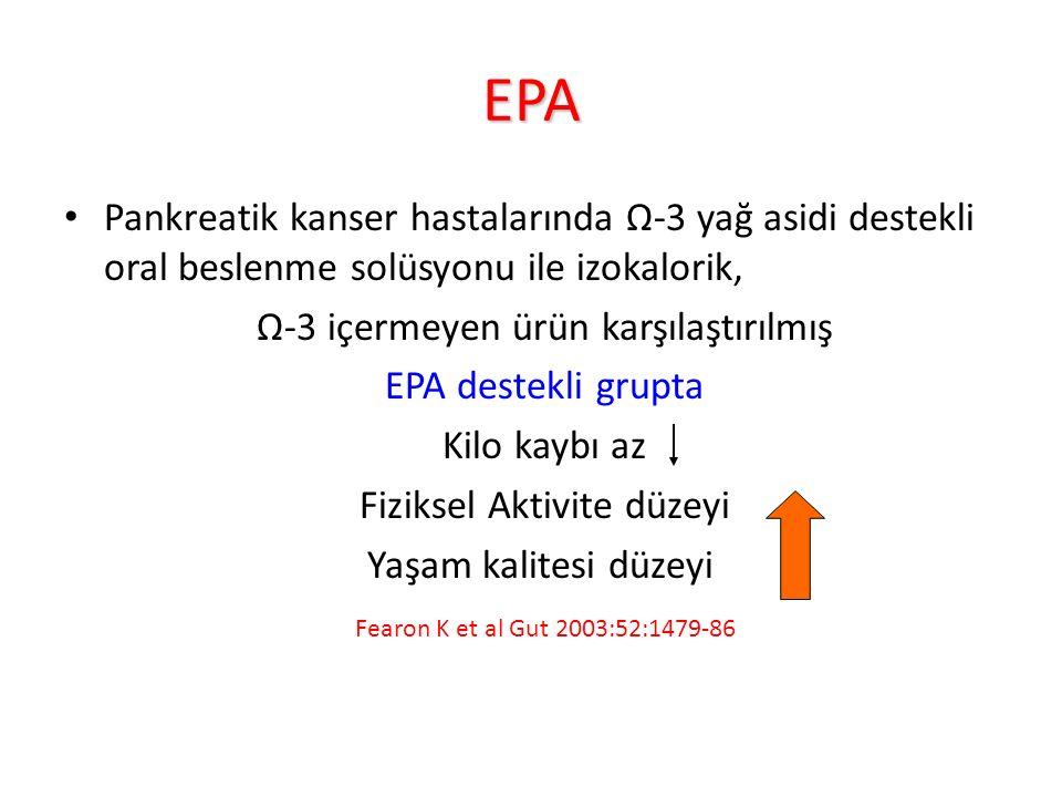 EPA Pankreatik kanser hastalarında Ω-3 yağ asidi destekli oral beslenme solüsyonu ile izokalorik, Ω-3 içermeyen ürün karşılaştırılmış EPA destekli grupta Kilo kaybı az Fiziksel Aktivite düzeyi Yaşam kalitesi düzeyi Fearon K et al Gut 2003:52:1479-86