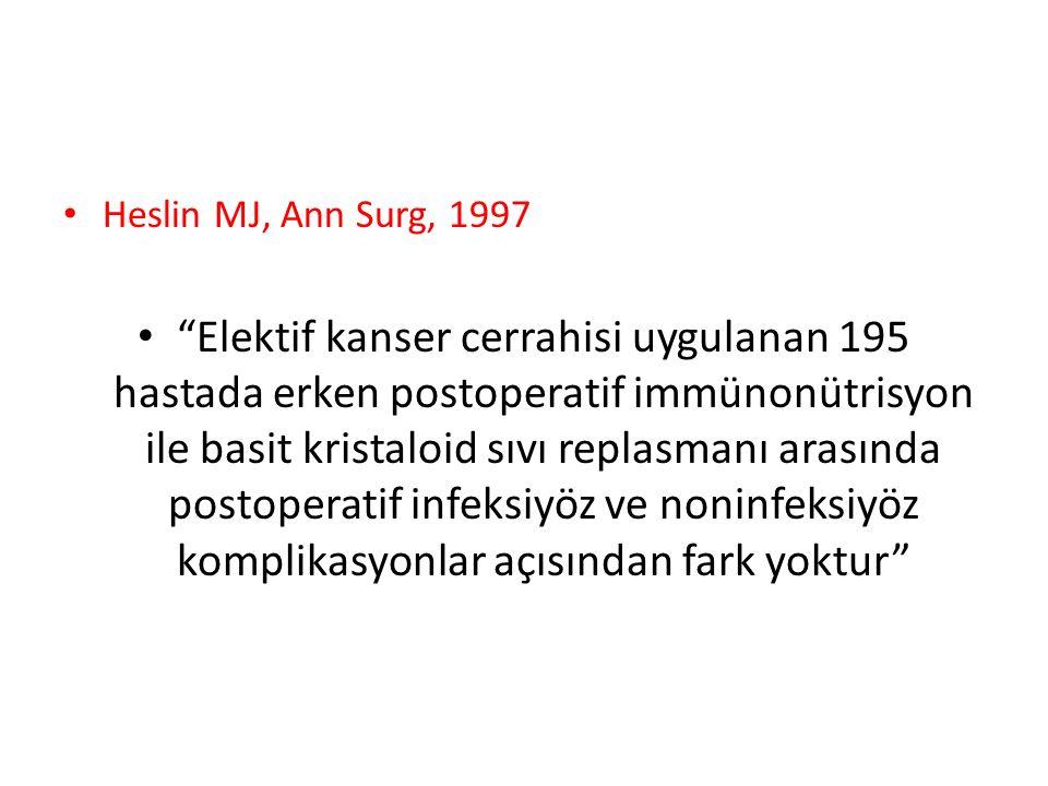 Heslin MJ, Ann Surg, 1997 Elektif kanser cerrahisi uygulanan 195 hastada erken postoperatif immünonütrisyon ile basit kristaloid sıvı replasmanı arasında postoperatif infeksiyöz ve noninfeksiyöz komplikasyonlar açısından fark yoktur