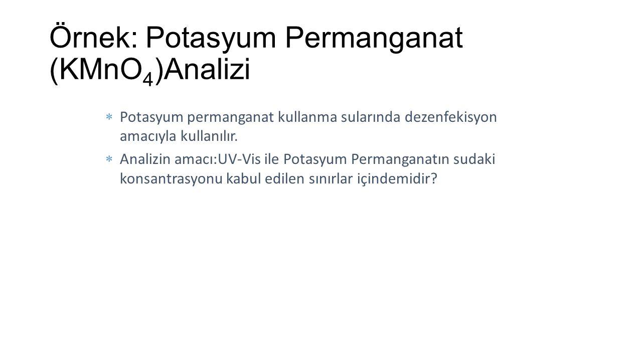 Örnek: Potasyum Permanganat (KMnO 4 )Analizi  Potasyum permanganat kullanma sularında dezenfekisyon amacıyla kullanılır.