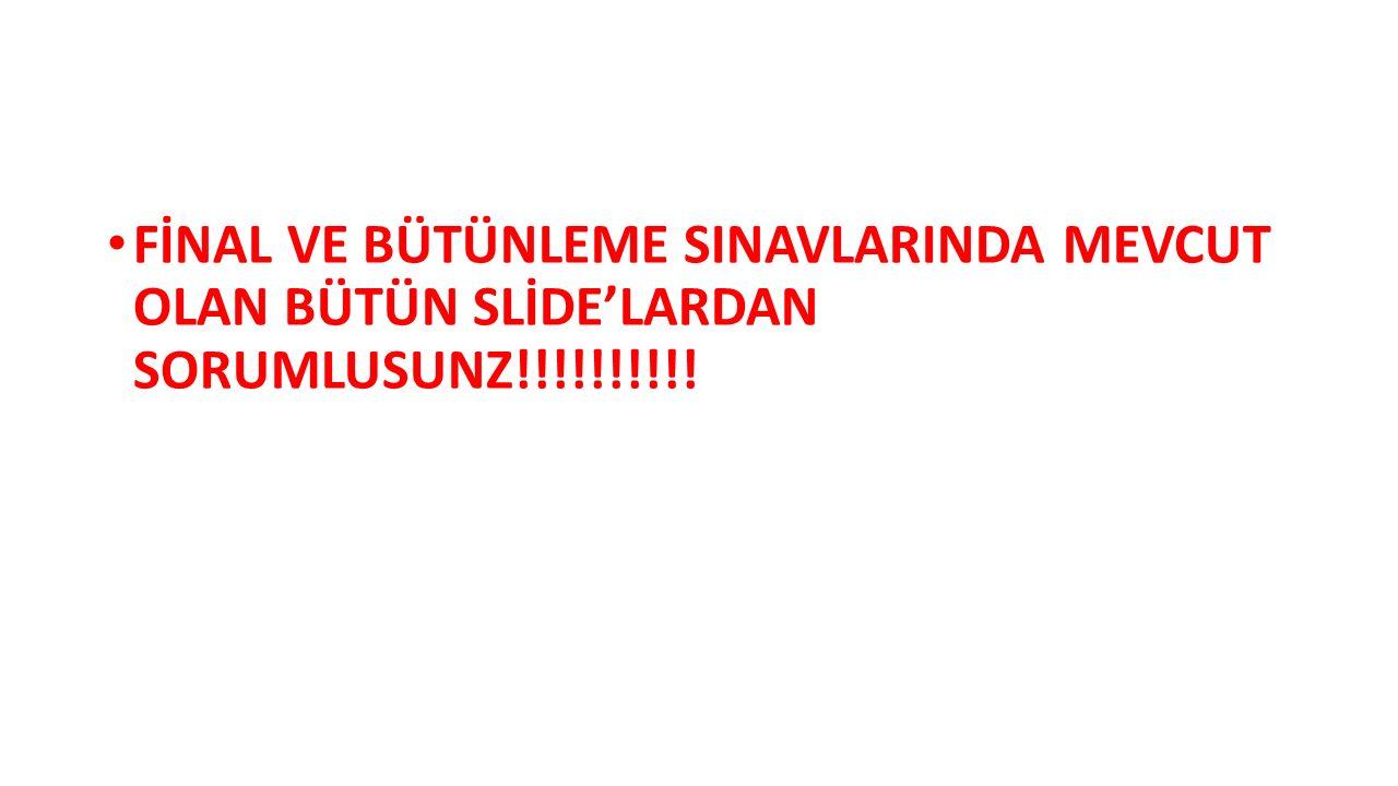 FİNAL VE BÜTÜNLEME SINAVLARINDA MEVCUT OLAN BÜTÜN SLİDE'LARDAN SORUMLUSUNZ!!!!!!!!!!