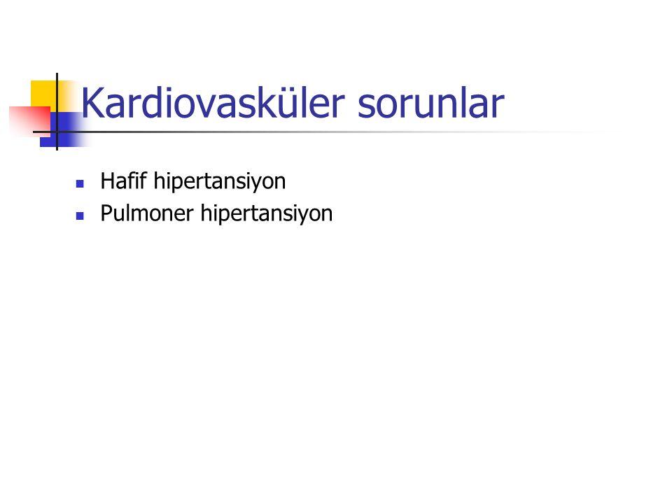 Kardiovasküler sorunlar Hafif hipertansiyon Pulmoner hipertansiyon