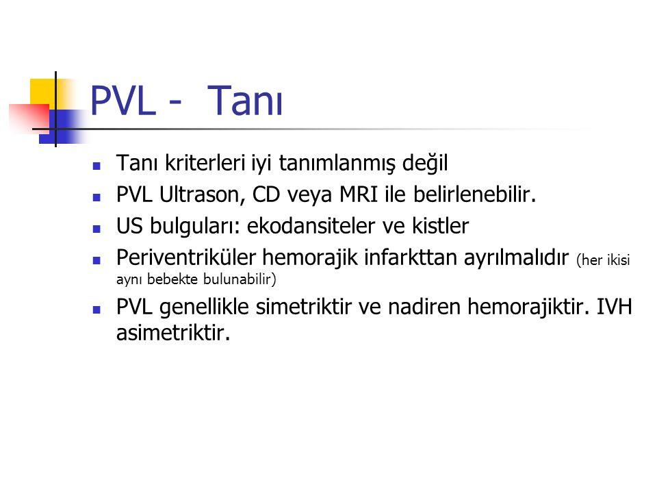 PVL - Tanı Tanı kriterleri iyi tanımlanmış değil PVL Ultrason, CD veya MRI ile belirlenebilir. US bulguları: ekodansiteler ve kistler Periventriküler