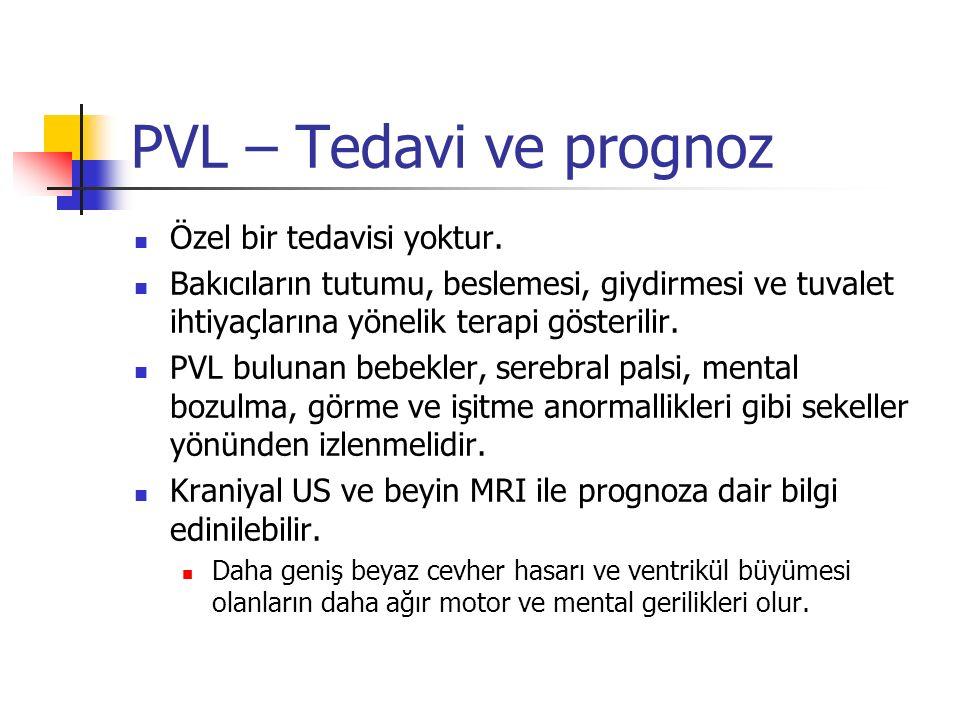 PVL – Tedavi ve prognoz Özel bir tedavisi yoktur. Bakıcıların tutumu, beslemesi, giydirmesi ve tuvalet ihtiyaçlarına yönelik terapi gösterilir. PVL bu