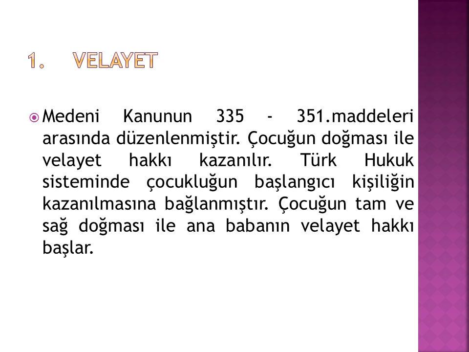  Medeni Kanunun 335 - 351.maddeleri arasında düzenlenmiştir. Çocuğun doğması ile velayet hakkı kazanılır. Türk Hukuk sisteminde çocukluğun başlangıcı