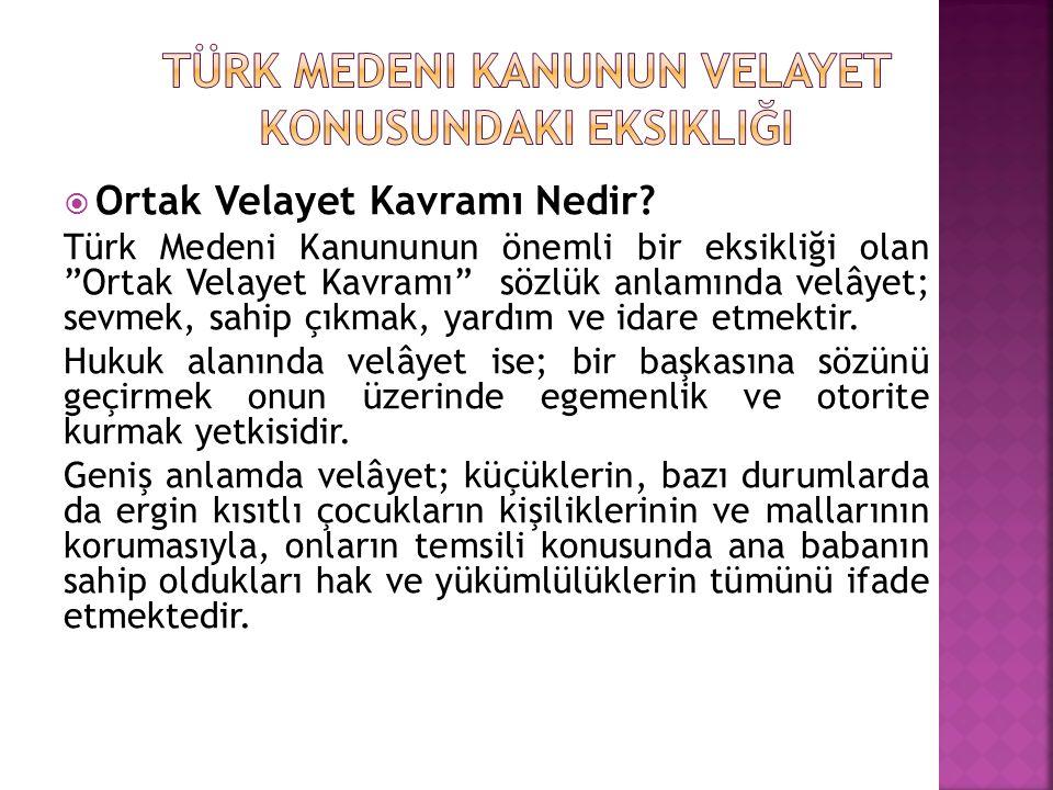 """ Ortak Velayet Kavramı Nedir? Türk Medeni Kanununun önemli bir eksikliği olan """"Ortak Velayet Kavramı"""" sözlük anlamında velâyet; sevmek, sahip çıkmak,"""