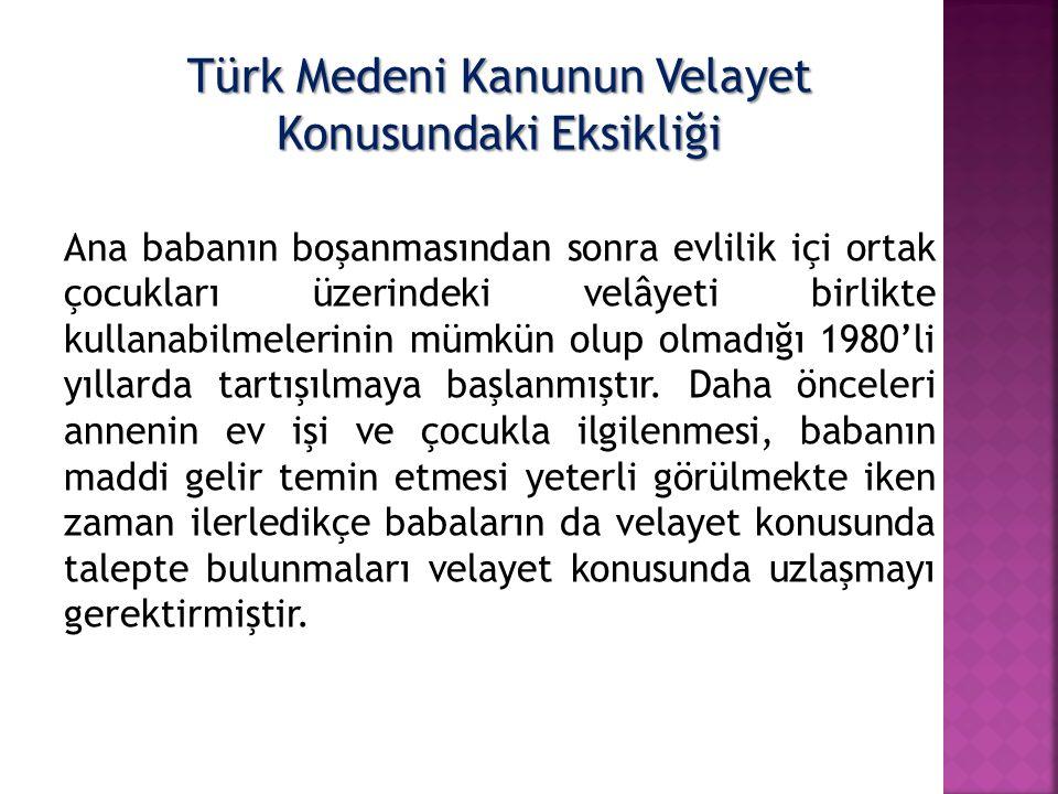 Türk Medeni Kanunun Velayet Konusundaki Eksikliği Ana babanın boşanmasından sonra evlilik içi ortak çocukları üzerindeki velâyeti birlikte kullanabilm