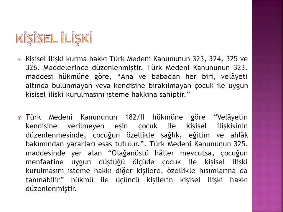  Kişisel ilişki kurma hakkı Türk Medeni Kanununun 323, 324, 325 ve 326. Maddelerince düzenlenmiştir. Türk Medeni Kanununun 323. maddesi hükmüne göre,