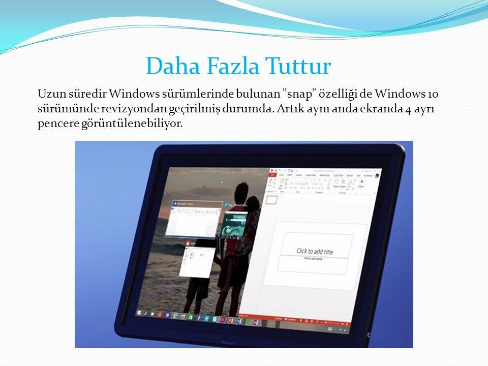 Uzun süredir Windows sürümlerinde bulunan snap özelliği de Windows 10 sürümünde revizyondan geçirilmiş durumda.