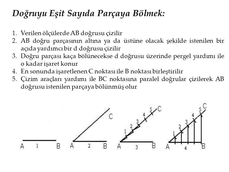 Doğruyu Eşit Sayıda Parçaya Bölmek: 1.Verilen ölçülerde AB doğrusu çizilir 2.AB doğru parçasının altına ya da üstüne olacak şekilde istenilen bir açıd