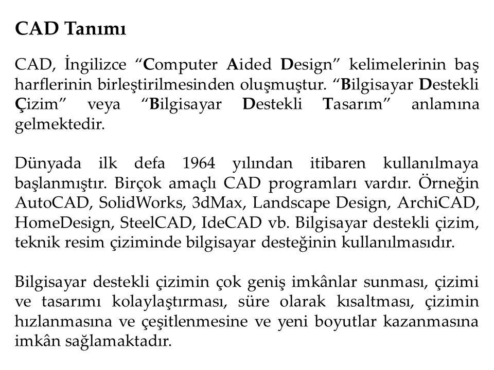 """CAD Tanımı CAD, İngilizce """"Computer Aided Design"""" kelimelerinin baş harflerinin birleştirilmesinden oluşmuştur. """"Bilgisayar Destekli Çizim"""" veya """"Bilg"""