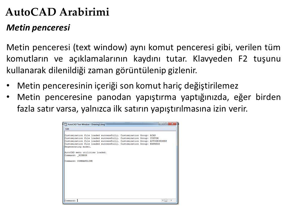 AutoCAD Arabirimi Metin penceresi Metin penceresi (text window) aynı komut penceresi gibi, verilen tüm komutların ve açıklamalarının kaydını tutar. Kl