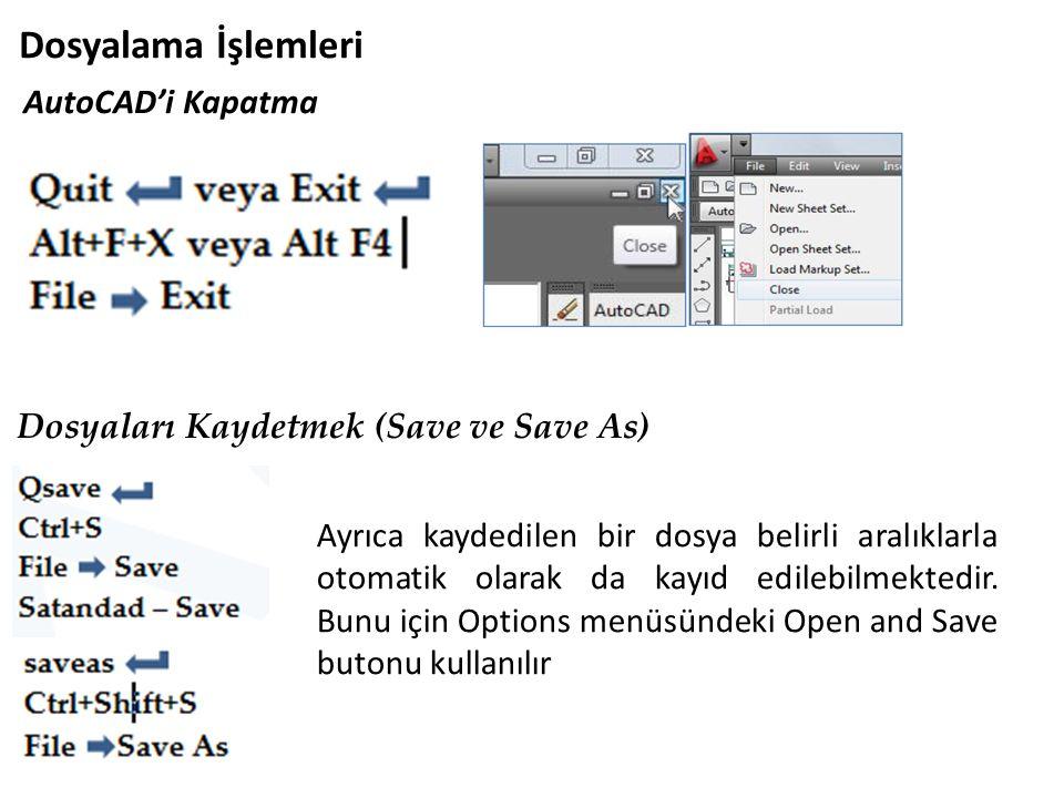 AutoCAD'i Kapatma Dosyalama İşlemleri Dosyaları Kaydetmek (Save ve Save As) Ayrıca kaydedilen bir dosya belirli aralıklarla otomatik olarak da kayıd e