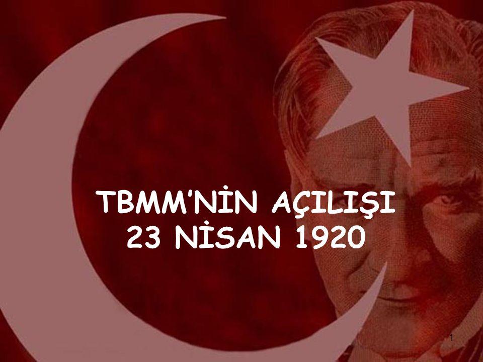 2 TBMM nin Açılışı ve Çalışmaları Osmanlı Mebusan Meclisi nin, İstanbul un işgali ile çalışamaz duruma düşmesi ve dağıtılması Mustafa Kemal Paşanın ne kadar ileri görüşlü olduğunu göstermişti.