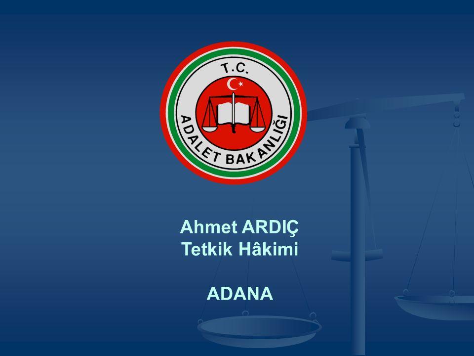Ahmet ARDIÇ Tetkik Hâkimi ADANA