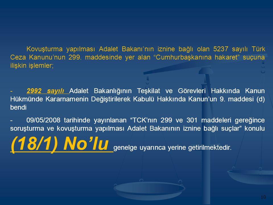 10 Kovuşturma yapılması Adalet Bakanı'nın iznine bağlı olan 5237 sayılı Türk Ceza Kanunu'nun 299.