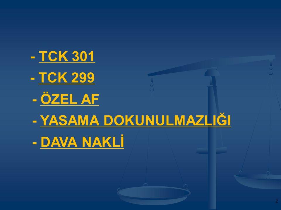 - TCK 301 - TCK 299 - ÖZEL AF - YASAMA DOKUNULMAZLIĞI - DAVA NAKLİ 2