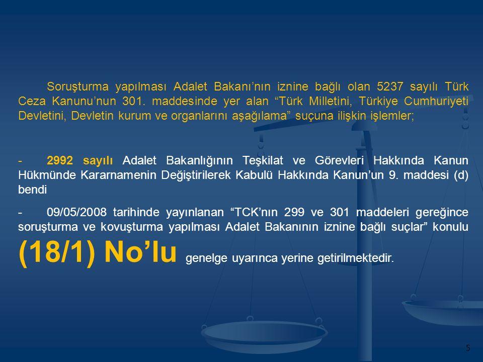 5 Soruşturma yapılması Adalet Bakanı'nın iznine bağlı olan 5237 sayılı Türk Ceza Kanunu'nun 301.