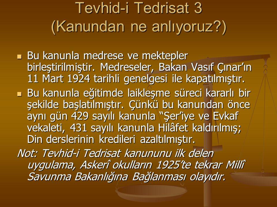 Tevhid-i Tedrisat 3 (Kanundan ne anlıyoruz ) Bu kanunla medrese ve mektepler birleştirilmiştir.