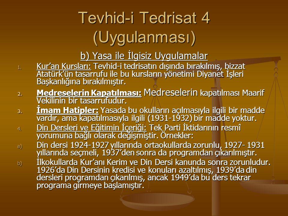 Tevhid-i Tedrisat 4 (Uygulanması) b) Yasa ile İlgisiz Uygulamalar 1.