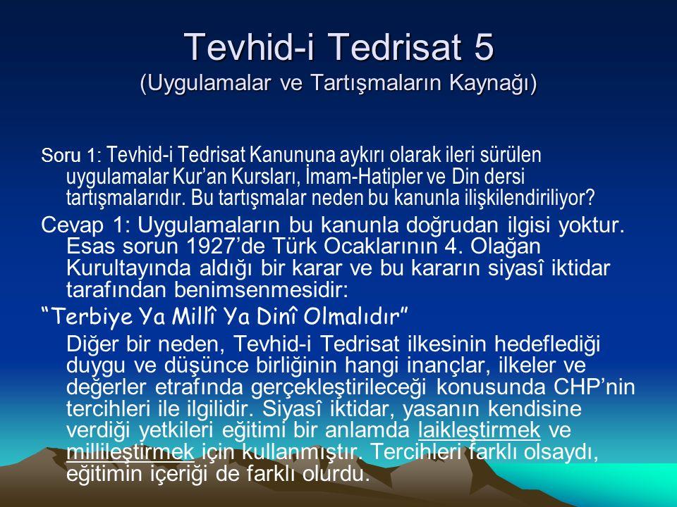 Tevhid-i Tedrisat 5 (Uygulamalar ve Tartışmaların Kaynağı) Soru 1: Tevhid-i Tedrisat Kanununa aykırı olarak ileri sürülen uygulamalar Kur'an Kursları, İmam-Hatipler ve Din dersi tartışmalarıdır.