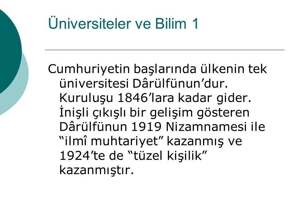 Üniversiteler ve Bilim 1 Cumhuriyetin başlarında ülkenin tek üniversitesi Dârülfünun'dur.