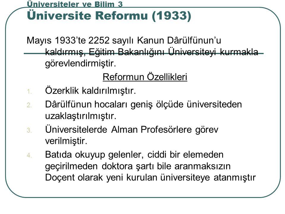 Üniversiteler ve Bilim 3 Üniversite Reformu (1933) Mayıs 1933'te 2252 sayılı Kanun Dârülfünun'u kaldırmış, Eğitim Bakanlığını Üniversiteyi kurmakla görevlendirmiştir.