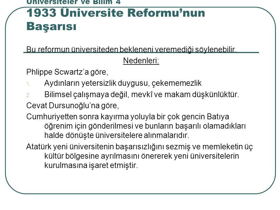 Üniversiteler ve Bilim 4 1933 Üniversite Reformu'nun Başarısı Bu reformun üniversiteden bekleneni veremediği söylenebilir.