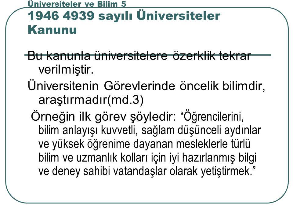 Üniversiteler ve Bilim 5 1946 4939 sayılı Üniversiteler Kanunu Bu kanunla üniversitelere özerklik tekrar verilmiştir.
