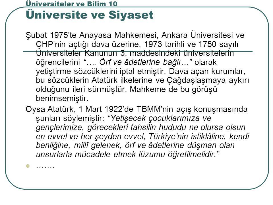 Üniversiteler ve Bilim 10 Üniversite ve Siyaset Şubat 1975'te Anayasa Mahkemesi, Ankara Üniversitesi ve CHP'nin açtığı dava üzerine, 1973 tarihli ve 1750 sayılı Üniversiteler Kanunun 3.