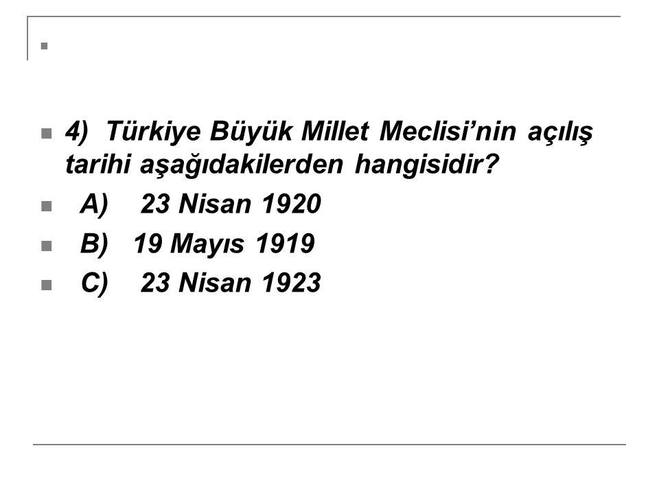 4) Türkiye Büyük Millet Meclisi'nin açılış tarihi aşağıdakilerden hangisidir? A) 23 Nisan 1920 B) 19 Mayıs 1919 C) 23 Nisan 1923