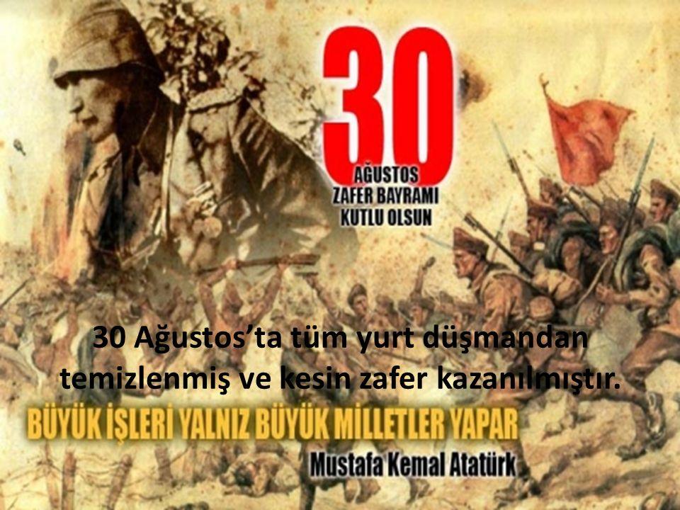 30 Ağustos'ta tüm yurt düşmandan temizlenmiş ve kesin zafer kazanılmıştır.