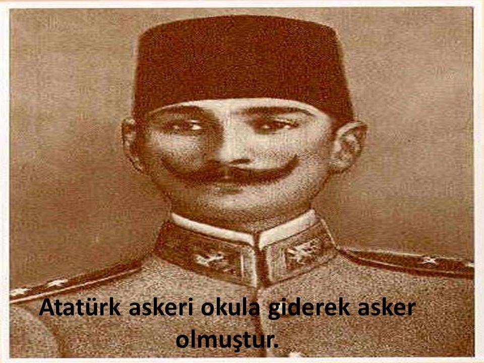 Atatürk askeri okula giderek asker olmuştur.