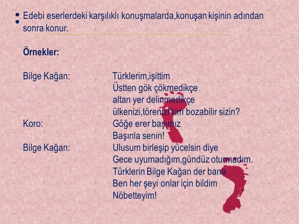Edebi eserlerdeki karşılıklı konuşmalarda,konuşan kişinin adından sonra konur. Örnekler: Bilge Kağan: Türklerim,işittim Üstten gök çökmedikçe altan ye