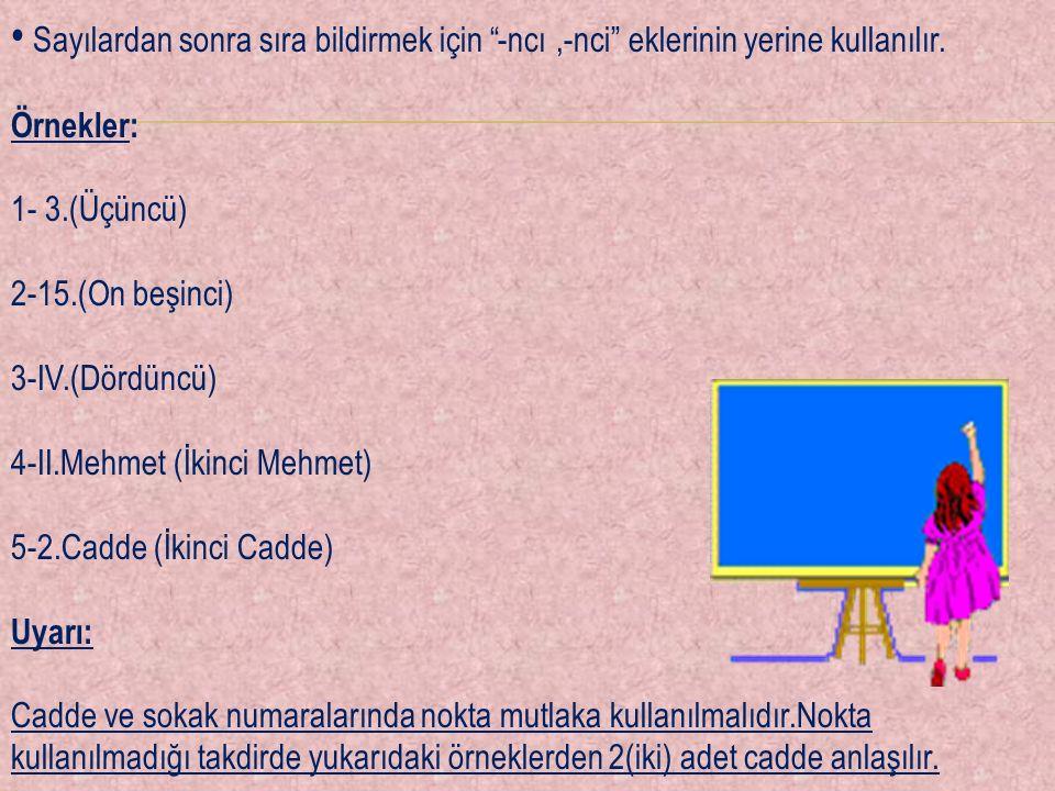"""Sayılardan sonra sıra bildirmek için """"-ncı,-nci"""" eklerinin yerine kullanılır. Örnekler: 1- 3.(Üçüncü) 2-15.(On beşinci) 3-IV.(Dördüncü) 4-II.Mehmet (İ"""