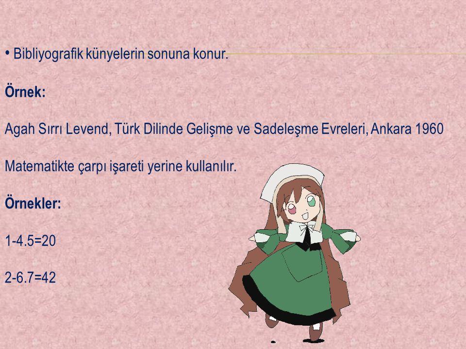 Bibliyografik künyelerin sonuna konur. Örnek: Agah Sırrı Levend, Türk Dilinde Gelişme ve Sadeleşme Evreleri, Ankara 1960 Matematikte çarpı işareti yer