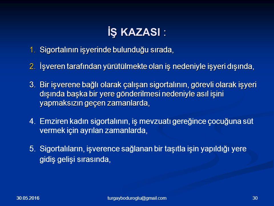 30.05.2016 5510 SAYILI SOSYAL SİGORTALAR VE GENEL SAĞLIK SİGORTASI KANUNU İŞ KAZASI ; İŞ KAZASI ; Bu kanunun 13.