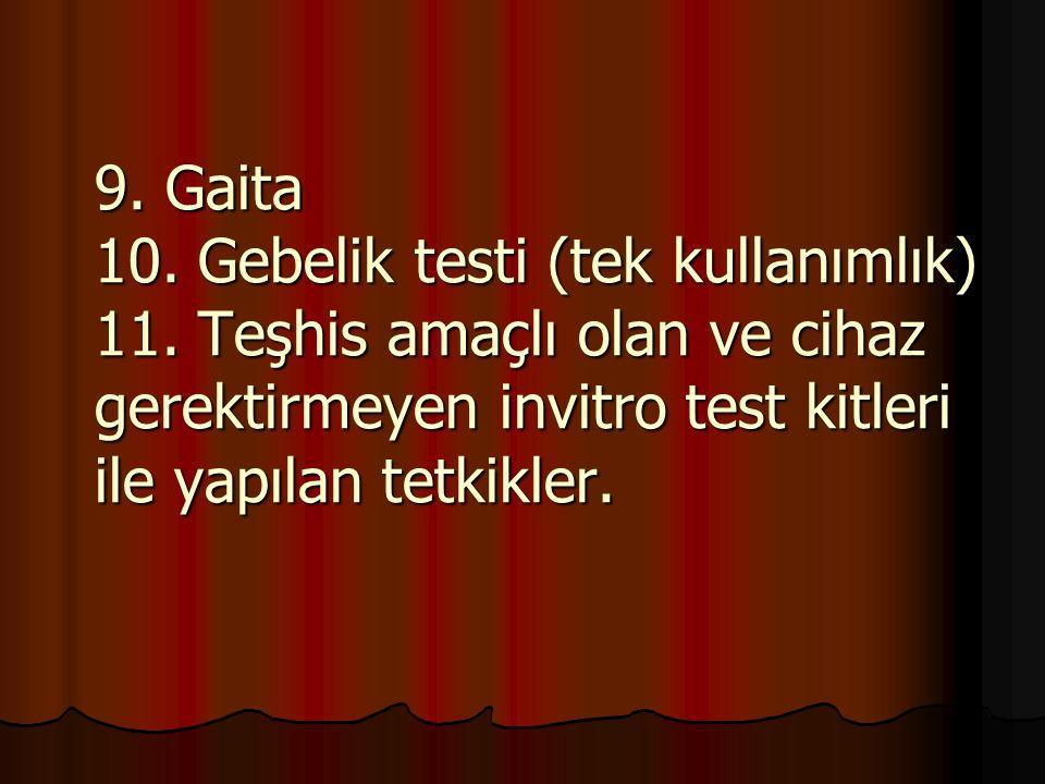 9. Gaita 10. Gebelik testi (tek kullanımlık) 11.