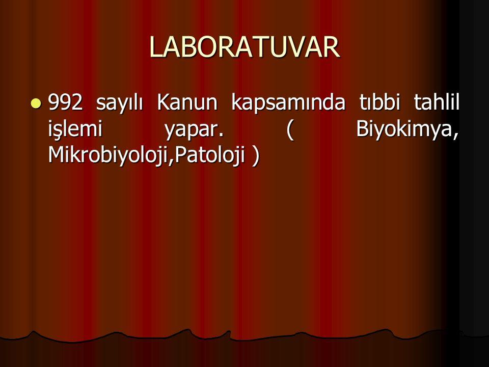 LABORATUVAR 992 sayılı Kanun kapsamında tıbbi tahlil işlemi yapar.