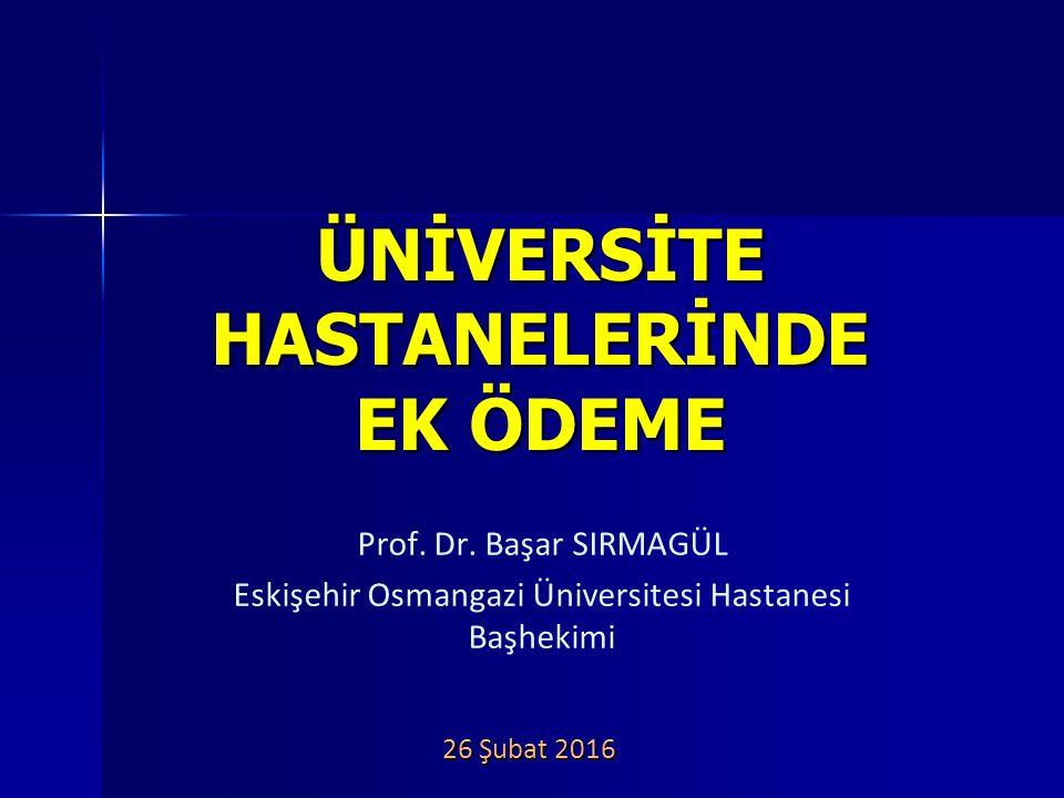 ÜNİVERSİTE HASTANELERİNDE EK ÖDEME Prof. Dr.