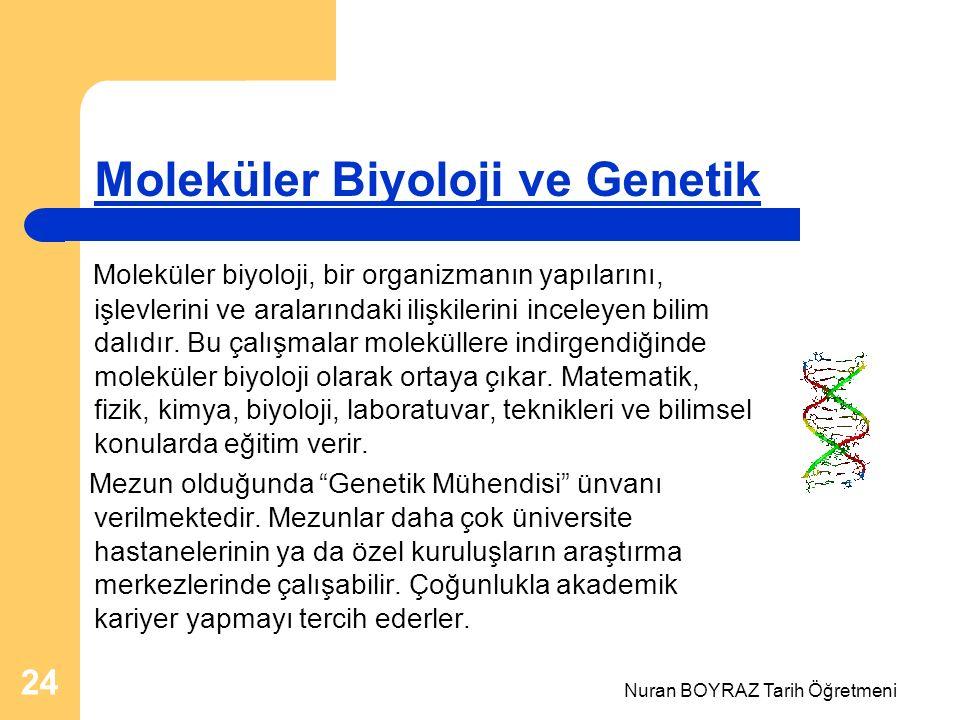 Nuran BOYRAZ Tarih Öğretmeni 24 Moleküler Biyoloji ve Genetik Moleküler biyoloji, bir organizmanın yapılarını, işlevlerini ve aralarındaki ilişkilerini inceleyen bilim dalıdır.