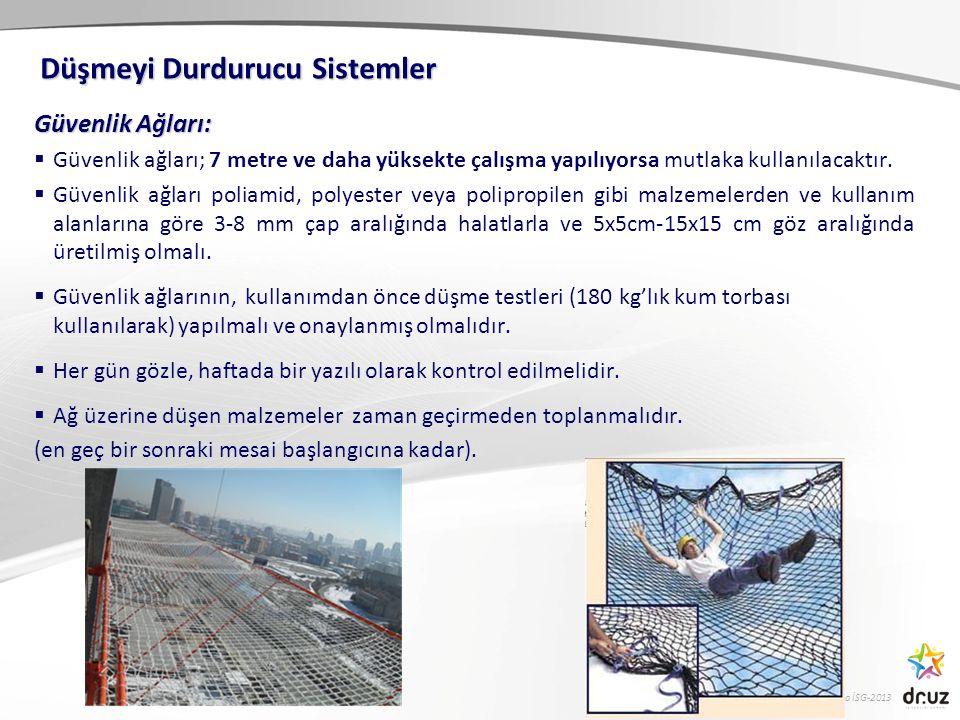 Yüksekte Çalışmalarda İSG-2013 Güvenlik Ağları:  Güvenlik ağları; 7 metre ve daha yüksekte çalışma yapılıyorsa mutlaka kullanılacaktır.  Güvenlik ağ