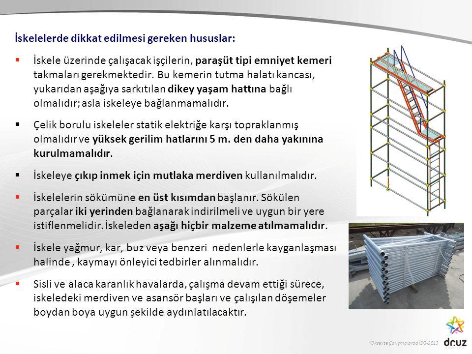 Yüksekte Çalışmalarda İSG-2013 İskelelerde dikkat edilmesi gereken hususlar:  İskele üzerinde çalışacak işçilerin, paraşüt tipi emniyet kemeri takmal