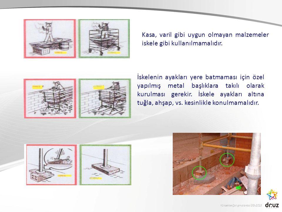 Yüksekte Çalışmalarda İSG-2013 İskelenin ayakları yere batmaması için özel yapılmış metal başlıklara takılı olarak kurulması gerekir. İskele ayakları
